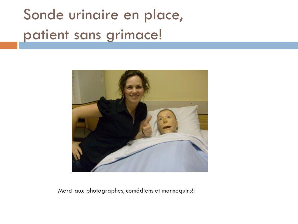 Sonde urinaire en place, patient sans grimace! Merci aux photographes, comédiens et mannequins!!