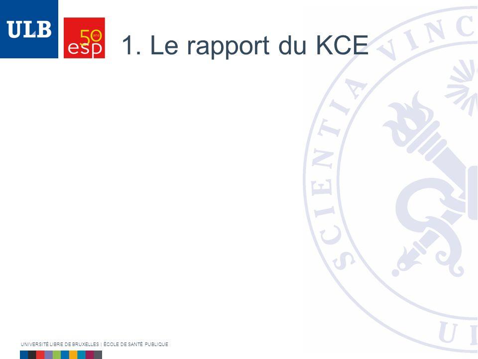 1. Le rapport du KCE UNIVERSITÉ LIBRE DE BRUXELLES | ÉCOLE DE SANTÉ PUBLIQUE