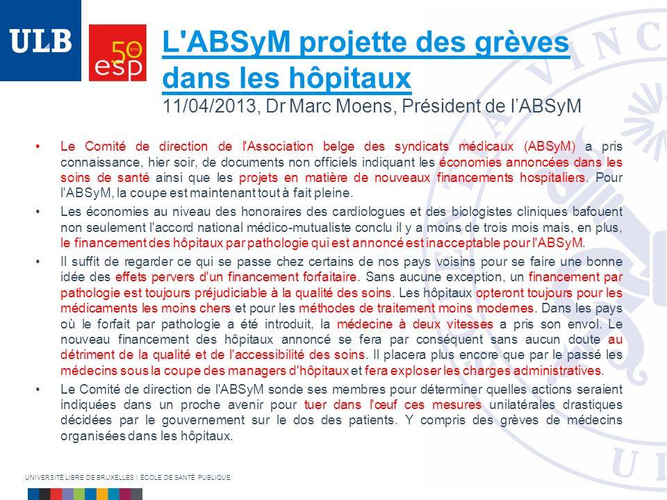 L'ABSyM projette des grèves dans les hôpitaux L'ABSyM projette des grèves dans les hôpitaux 11/04/2013, Dr Marc Moens, Président de lABSyM Le Comité d