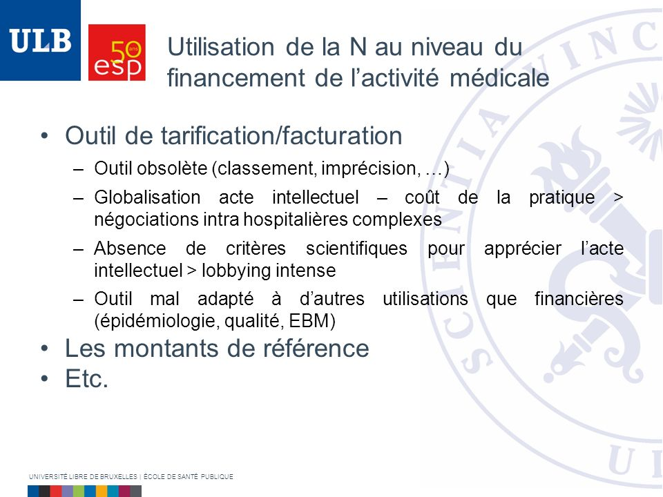 Utilisation de la N au niveau du financement de lactivité médicale Outil de tarification/facturation –Outil obsolète (classement, imprécision, …) –Glo