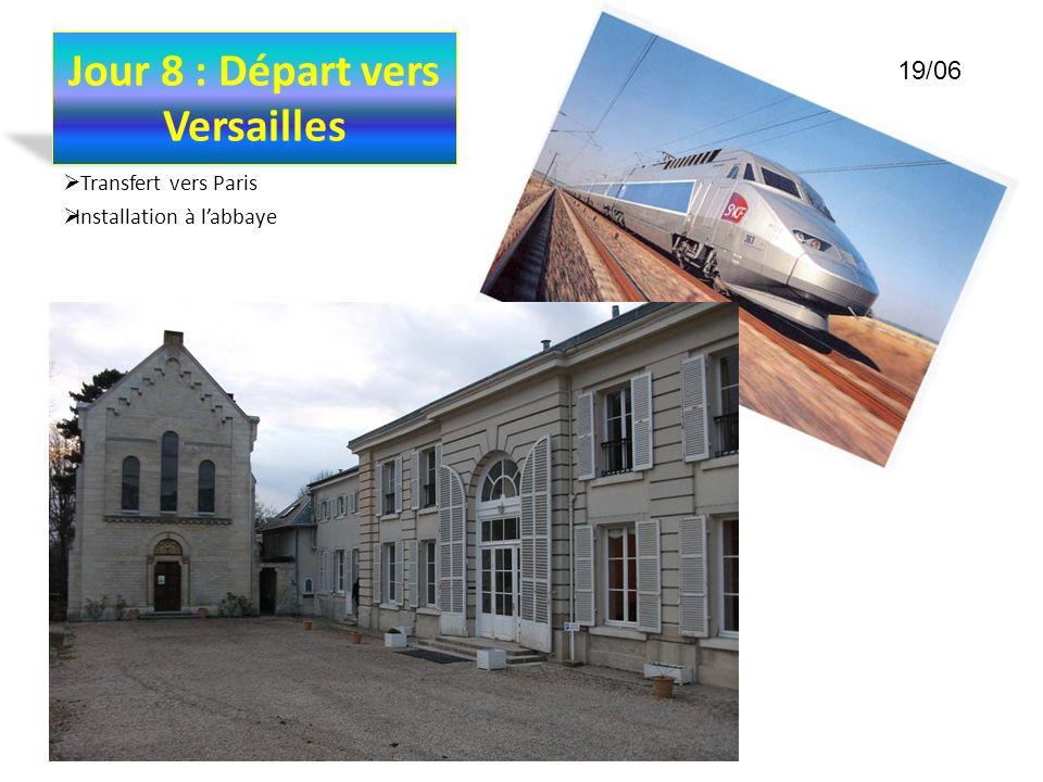 Jour 8 : Départ vers Versailles Transfert vers Paris Installation à labbaye 19/06