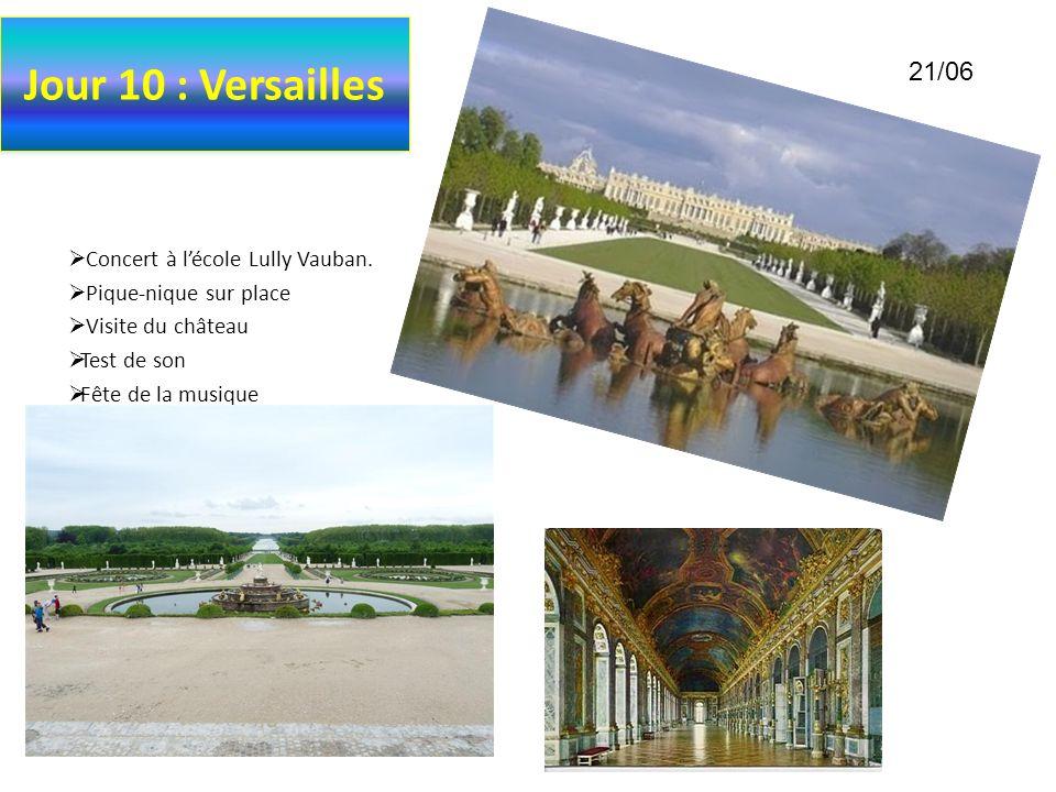 Jour 10 : Versailles Concert à lécole Lully Vauban. Pique-nique sur place Visite du château Test de son Fête de la musique 21/06