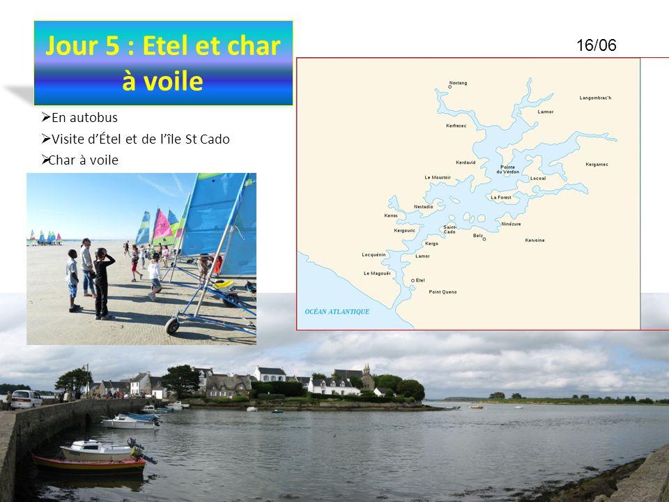 Jour 5 : Etel et char à voile En autobus Visite dÉtel et de lîle St Cado Char à voile 16/06