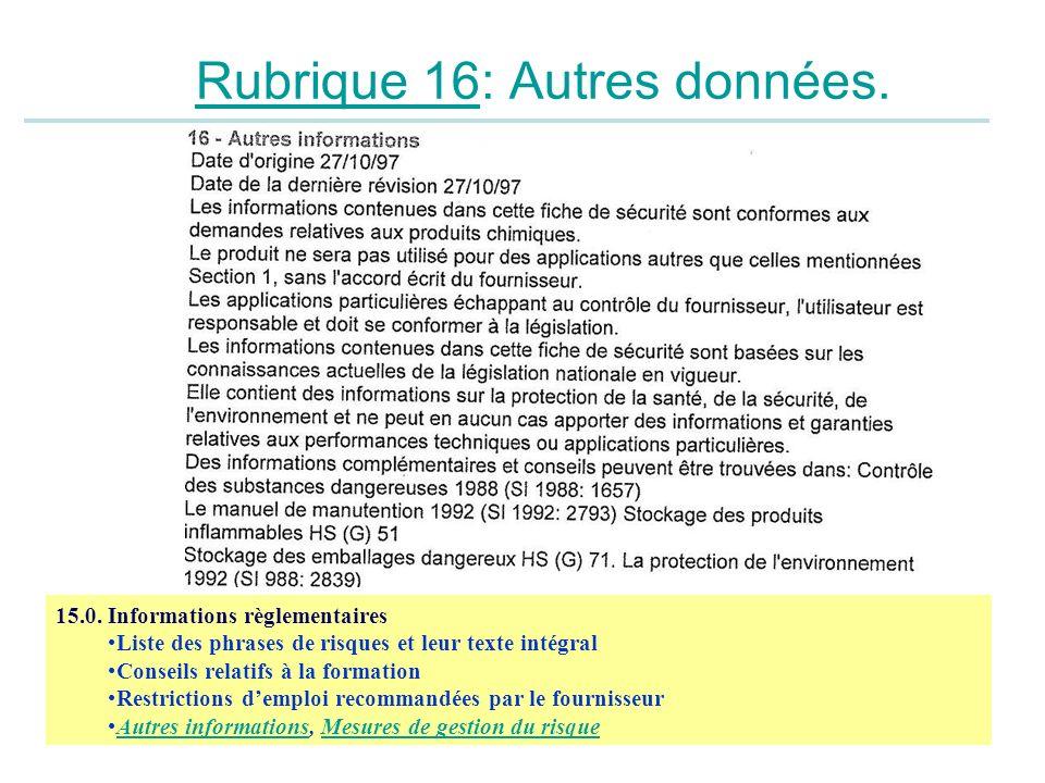 Rubrique 16: Autres données. 15.0. Informations règlementaires Liste des phrases de risques et leur texte intégral Conseils relatifs à la formation Re