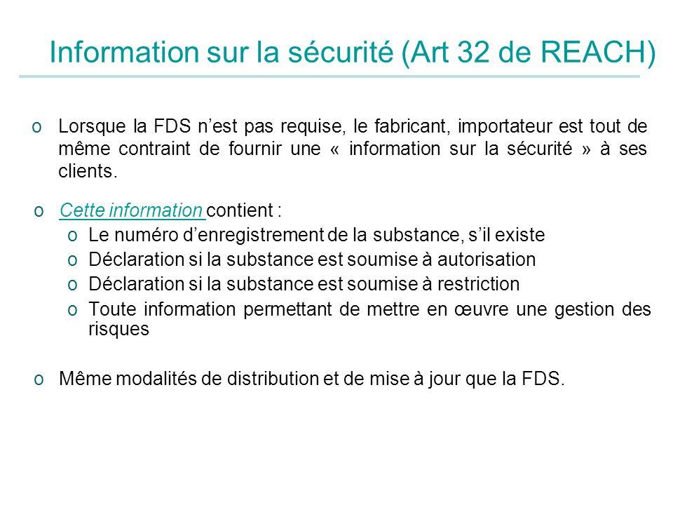 oLorsque la FDS nest pas requise, le fabricant, importateur est tout de même contraint de fournir une « information sur la sécurité » à ses clients. o