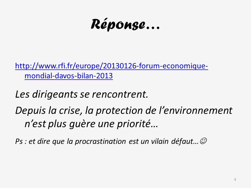 Réponse… http://www.rfi.fr/europe/20130126-forum-economique- mondial-davos-bilan-2013 Les dirigeants se rencontrent.