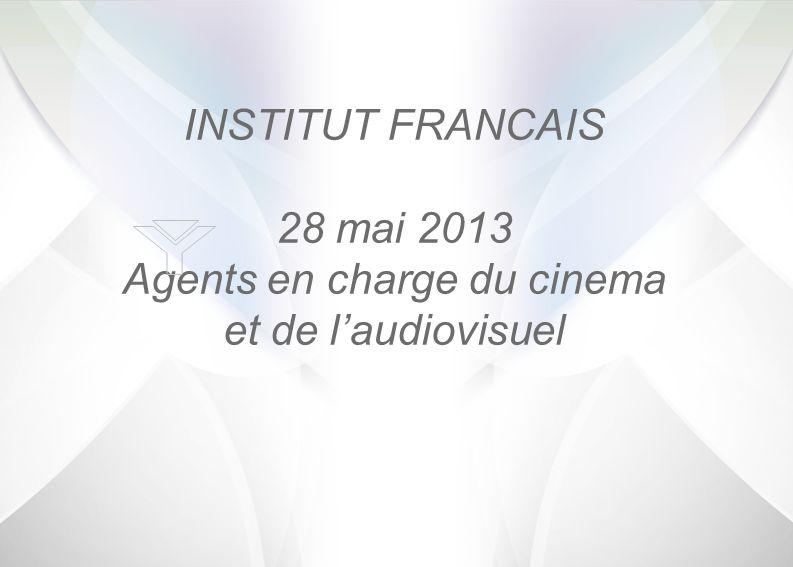 INSTITUT FRANCAIS 28 mai 2013 Agents en charge du cinema et de laudiovisuel