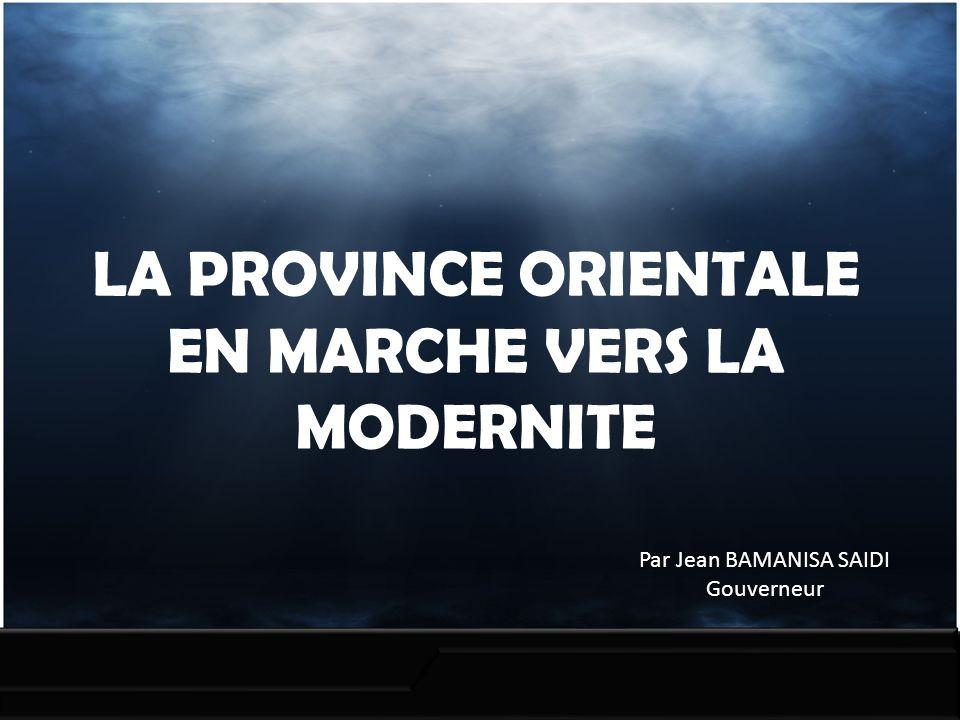 LA PROVINCE ORIENTALE EN MARCHE VERS LA MODERNITE Par Jean BAMANISA SAIDI Gouverneur
