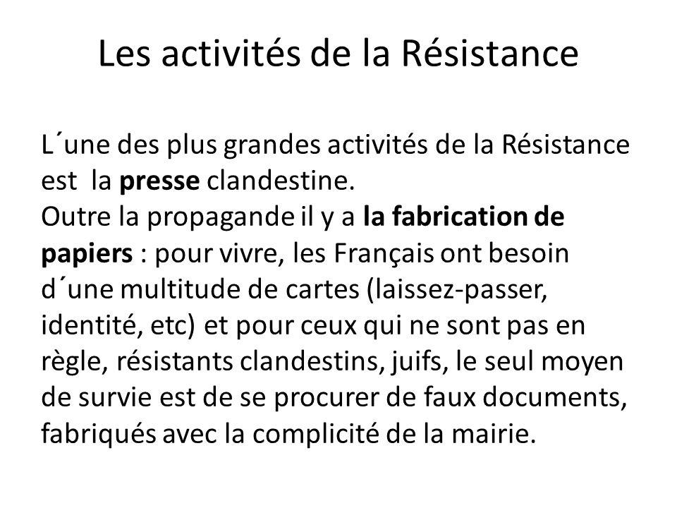 Les activités de la Résistance L´une des plus grandes activités de la Résistance est la presse clandestine. Outre la propagande il y a la fabrication