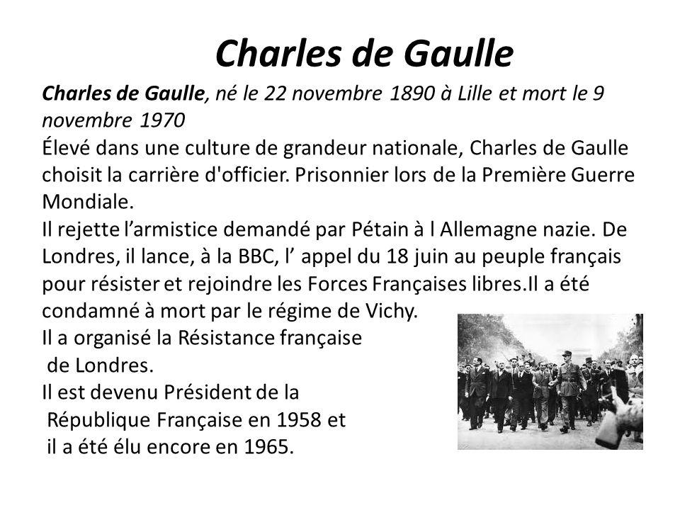 Charles de Gaulle Charles de Gaulle, né le 22 novembre 1890 à Lille et mort le 9 novembre 1970 Élevé dans une culture de grandeur nationale, Charles d