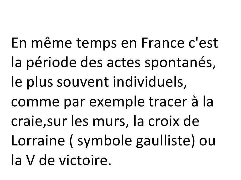En même temps en France c'est la période des actes spontanés, le plus souvent individuels, comme par exemple tracer à la craie,sur les murs, la croix