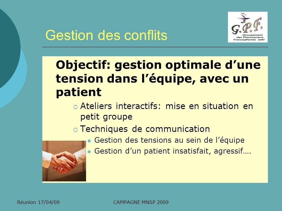 Réunion 17/04/09CAMPAGNE MNSP 2009 Gestion des conflits Objectif: gestion optimale dune tension dans léquipe, avec un patient Ateliers interactifs: mi