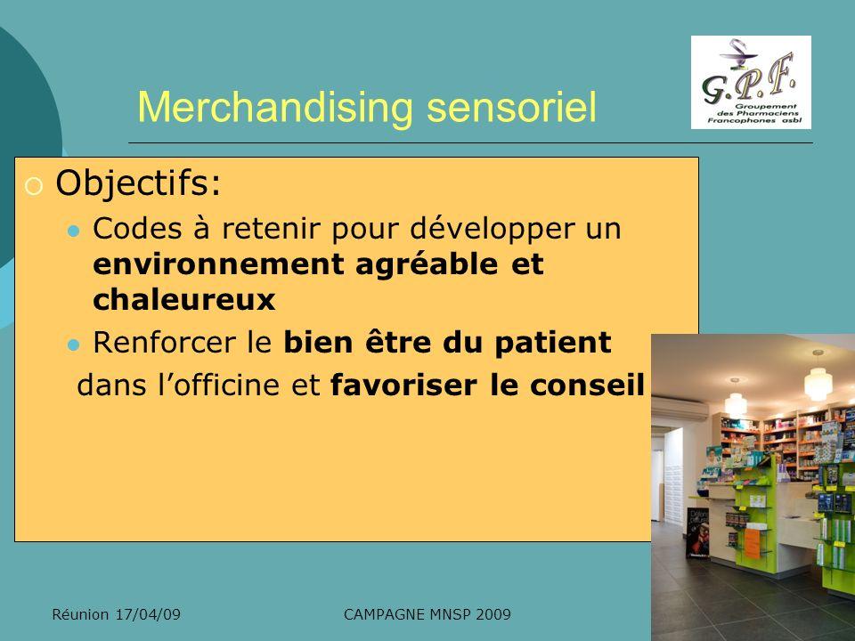 Réunion 17/04/09CAMPAGNE MNSP 2009 Merchandising sensoriel Objectifs: Codes à retenir pour développer un environnement agréable et chaleureux Renforce