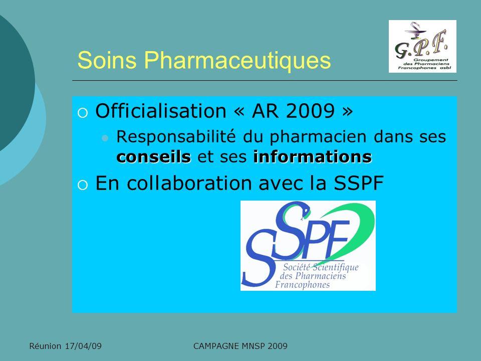 Réunion 17/04/09CAMPAGNE MNSP 2009 Soins Pharmaceutiques Officialisation « AR 2009 » conseils informations Responsabilité du pharmacien dans ses conse