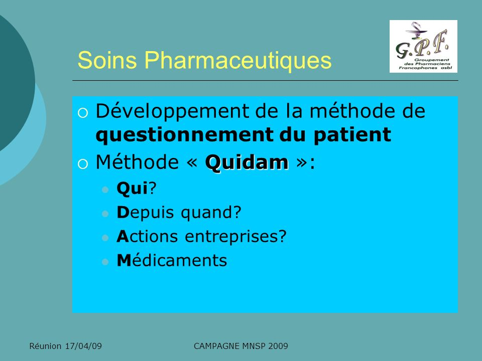 Réunion 17/04/09CAMPAGNE MNSP 2009 Soins Pharmaceutiques Développement de la méthode de questionnement du patient Quidam Méthode « Quidam »: Qui? Depu