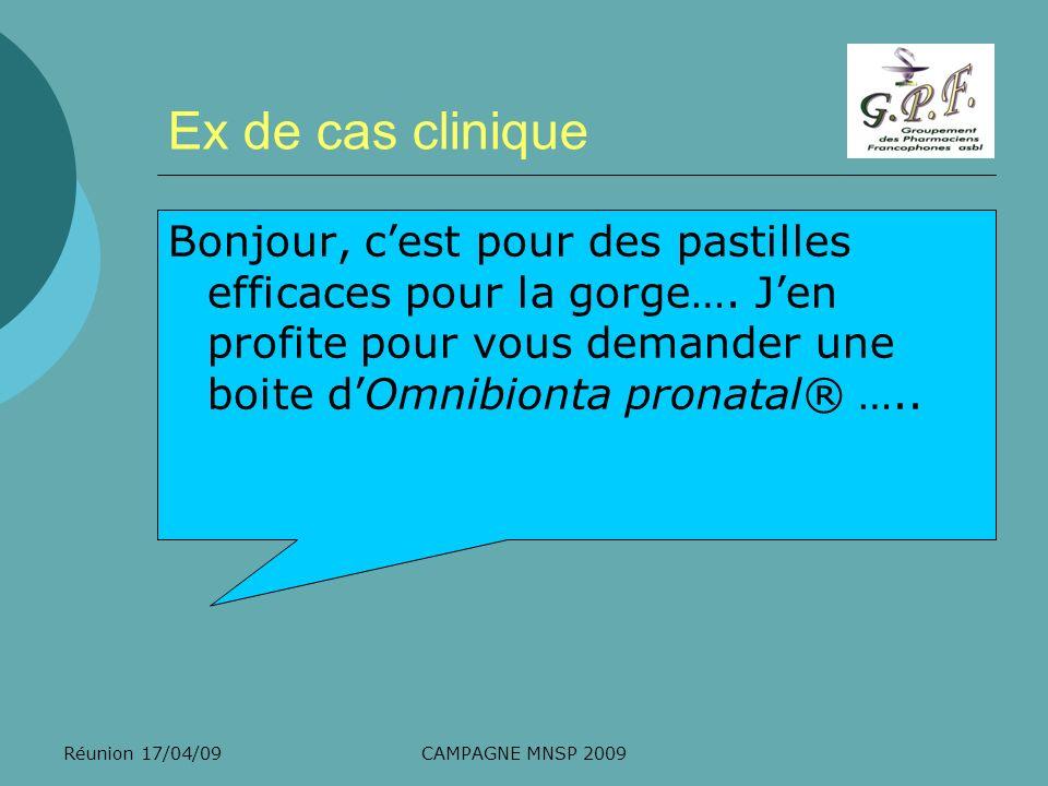 Réunion 17/04/09CAMPAGNE MNSP 2009 Ex de cas clinique Bonjour, cest pour des pastilles efficaces pour la gorge…. Jen profite pour vous demander une bo