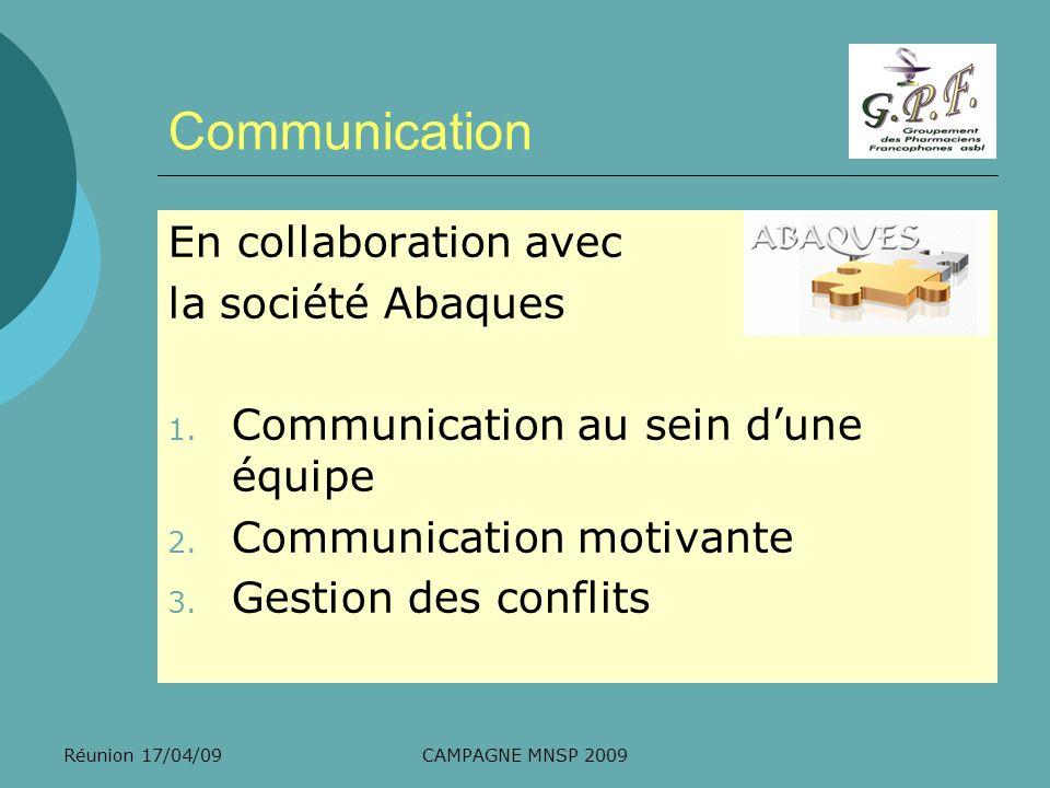 Réunion 17/04/09CAMPAGNE MNSP 2009 Communication En collaboration avec la société Abaques 1. Communication au sein dune équipe 2. Communication motiva