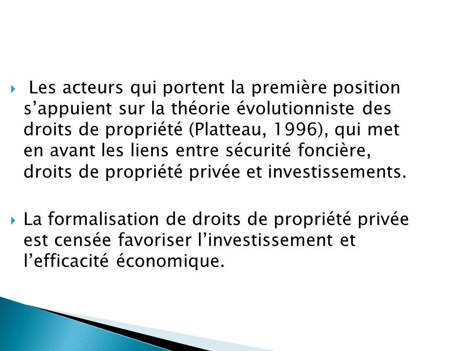 Les acteurs qui portent la première position sappuient sur la théorie évolutionniste des droits de propriété (Platteau, 1996), qui met en avant les li