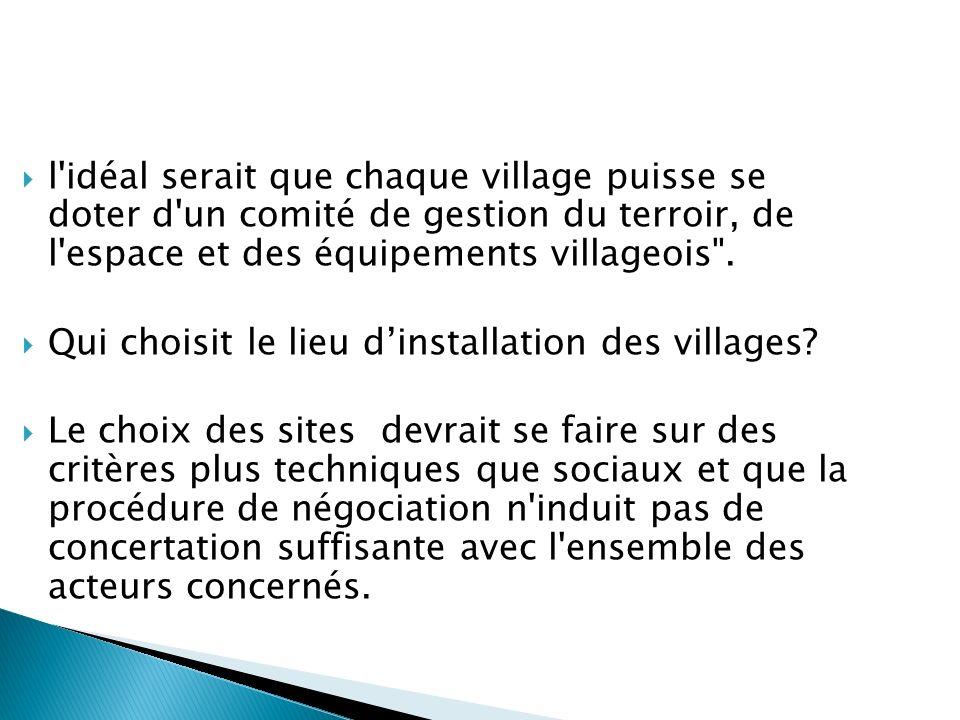 l'idéal serait que chaque village puisse se doter d'un comité de gestion du terroir, de l'espace et des équipements villageois