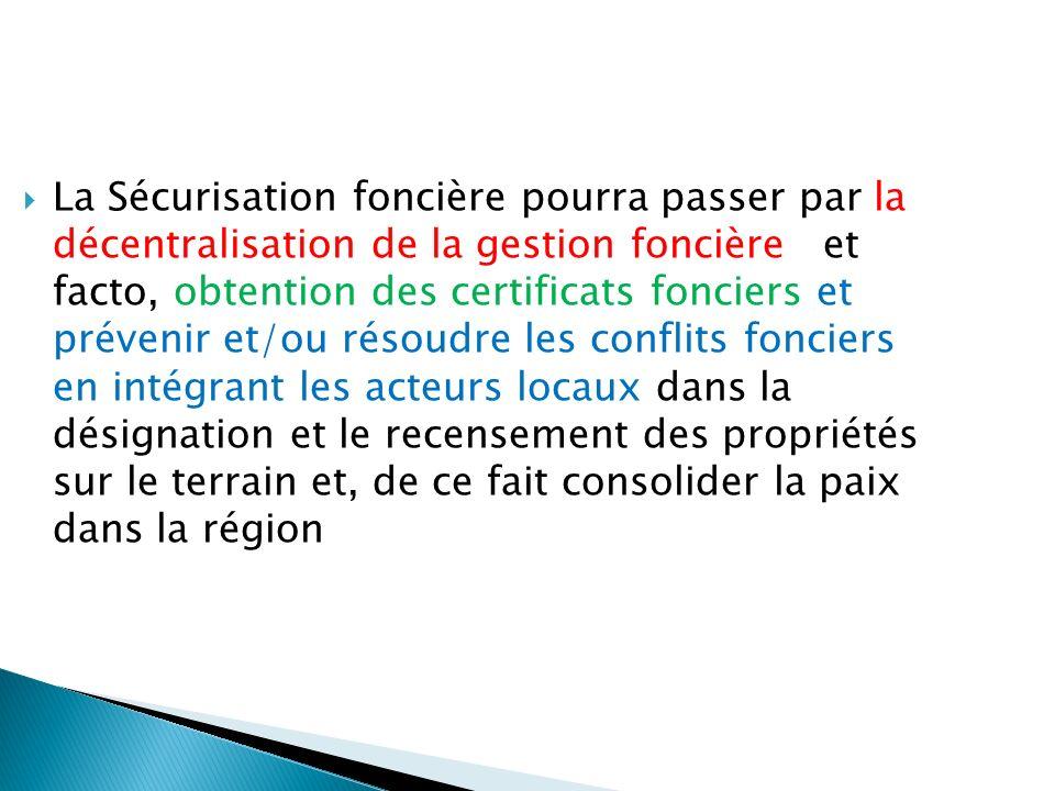 La Sécurisation foncière pourra passer par la décentralisation de la gestion foncière et facto, obtention des certificats fonciers et prévenir et/ou r