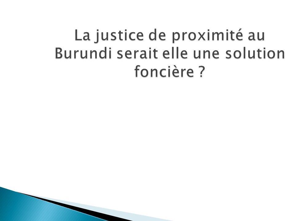 La justice de proximité au Burundi serait elle une solution foncière ?