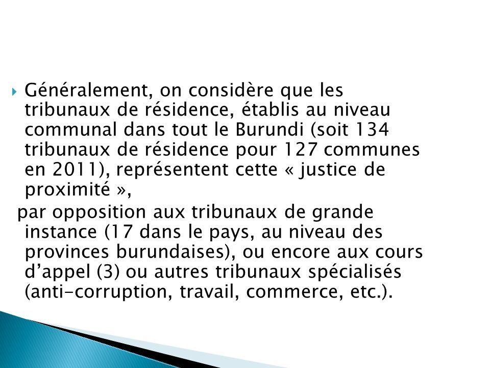 Généralement, on considère que les tribunaux de résidence, établis au niveau communal dans tout le Burundi (soit 134 tribunaux de résidence pour 127 c