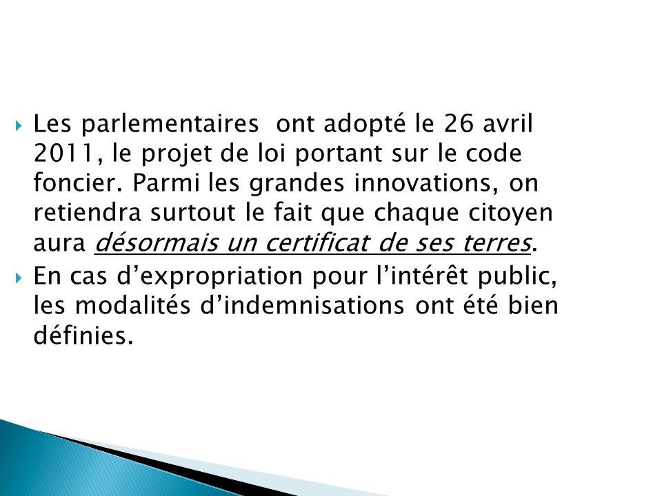 Les parlementaires ont adopté le 26 avril 2011, le projet de loi portant sur le code foncier. Parmi les grandes innovations, on retiendra surtout le f