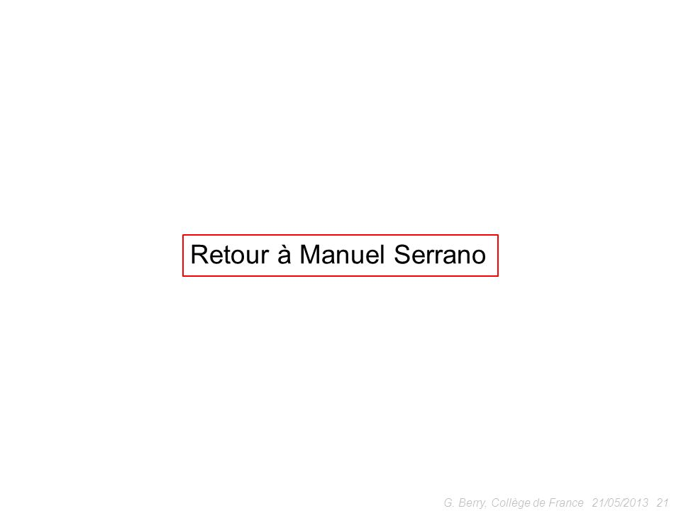 21/05/201321G. Berry, Collège de France Retour à Manuel Serrano