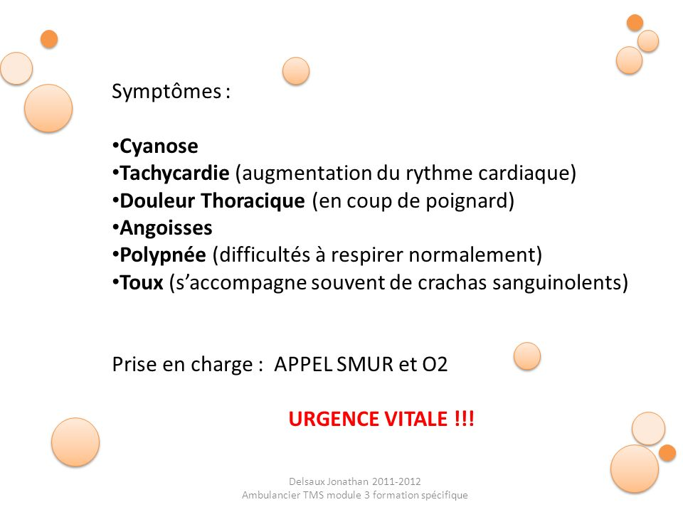 Delsaux Jonathan 2011-2012 Ambulancier TMS module 3 formation spécifique Symptômes : Cyanose Tachycardie (augmentation du rythme cardiaque) Douleur Th
