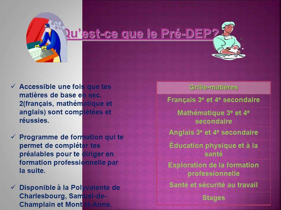 Quest-ce que le Pré-DEP? Grille-matières Français 3 e et 4 e secondaire Mathématique 3 e et 4 e secondaire Anglais 3 e et 4 e secondaire Éducation phy
