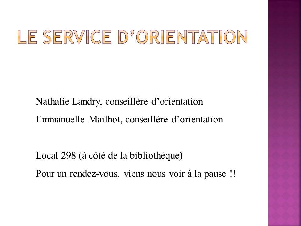 Nathalie Landry Conseillère dorient Nathalie Landry, conseillère dorientation Emmanuelle Mailhot, conseillère dorientation Local 298 (à côté de la bib