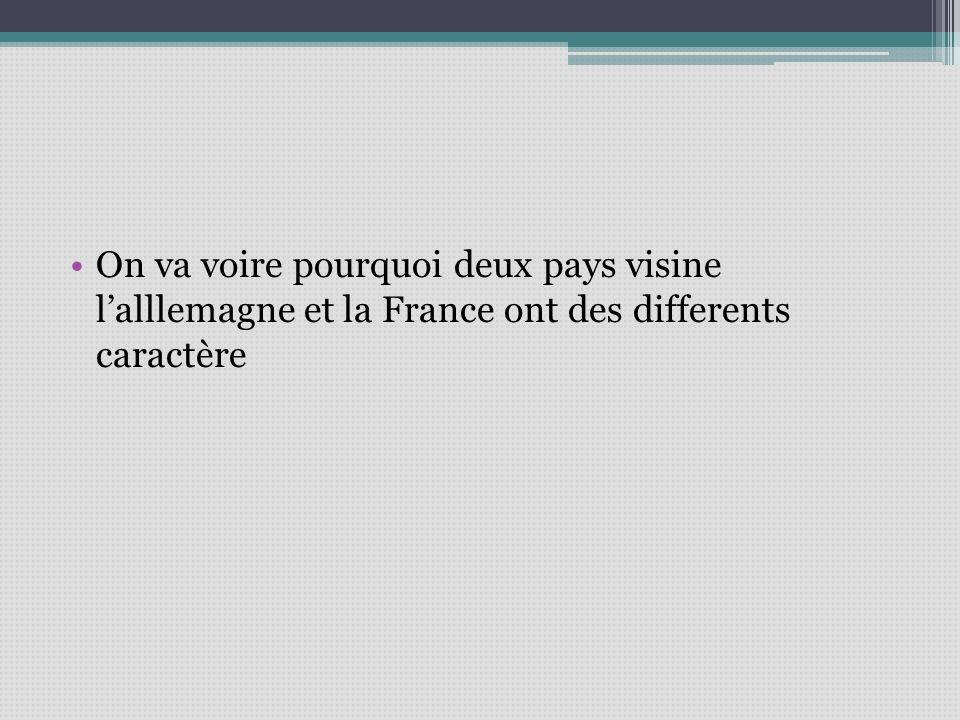 On va voire pourquoi deux pays visine lalllemagne et la France ont des differents caractère