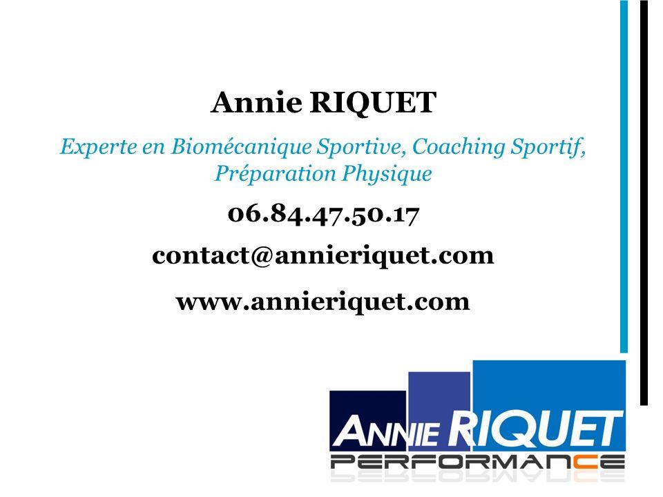 Annie RIQUET Experte en Biomécanique Sportive, Coaching Sportif, Préparation Physique 06.84.47.50.17 contact@annieriquet.com www.annieriquet.com