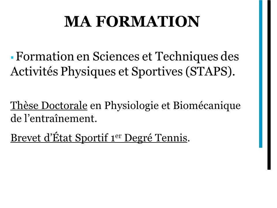 MA FORMATION Formation en Sciences et Techniques des Activités Physiques et Sportives (STAPS). Thèse Doctorale en Physiologie et Biomécanique de lentr