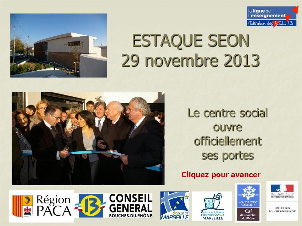 ESTAQUE SEON 29 novembre 2013 Le centre social ouvre officiellement ses portes Cliquez pour avancer