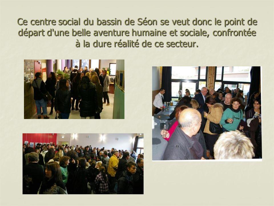 Ce centre social du bassin de Séon se veut donc le point de départ d'une belle aventure humaine et sociale, confrontée à la dure réalité de ce secteur
