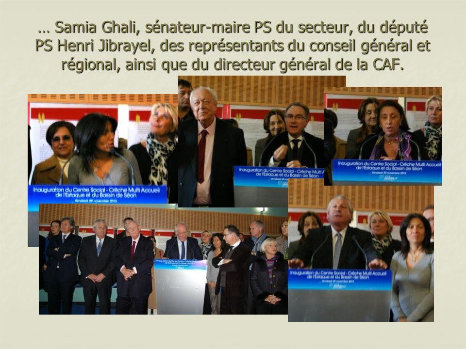 … Samia Ghali, sénateur-maire PS du secteur, du député PS Henri Jibrayel, des représentants du conseil général et régional, ainsi que du directeur gén