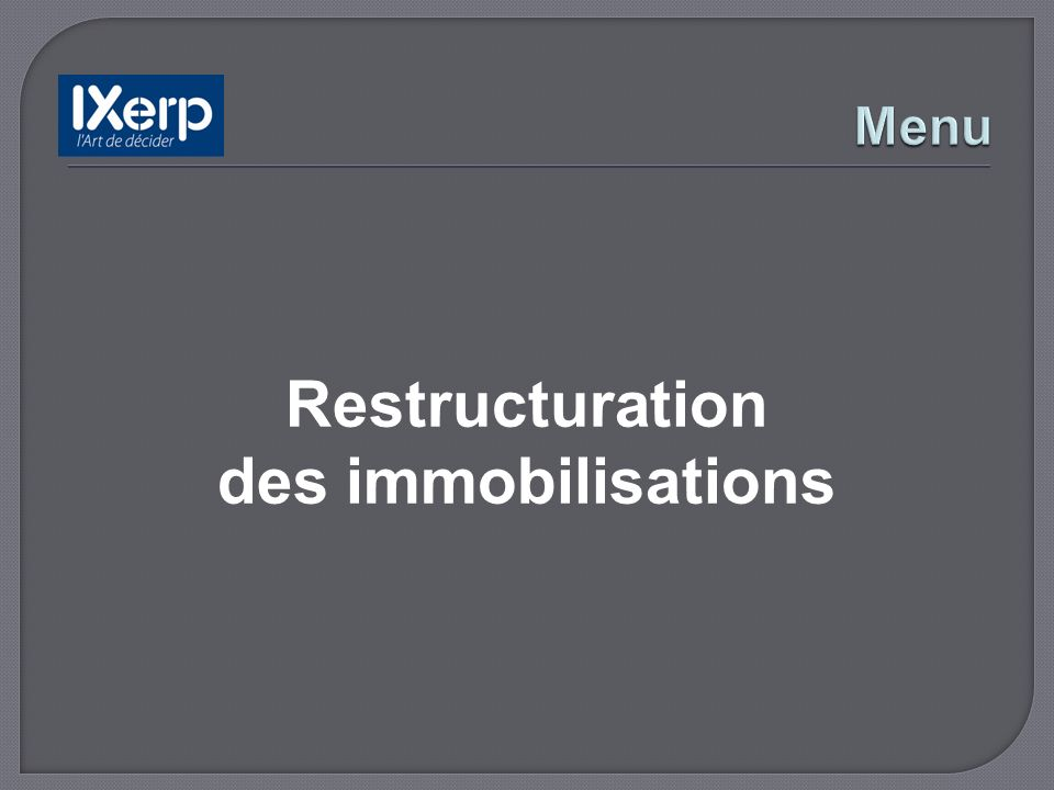 Restructuration des immobilisations