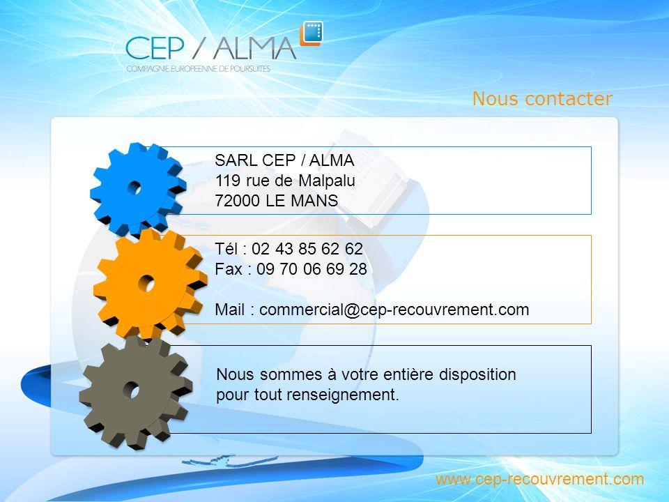 Nous contacter SARL CEP / ALMA 119 rue de Malpalu 72000 LE MANS Tél : 02 43 85 62 62 Fax : 09 70 06 69 28 Mail : commercial@cep-recouvrement.com Nous