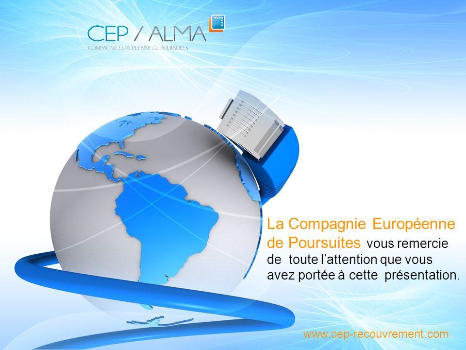 La Compagnie Européenne de Poursuites vous remercie de toute lattention que vous avez portée à cette présentation. www.cep-recouvrement.com