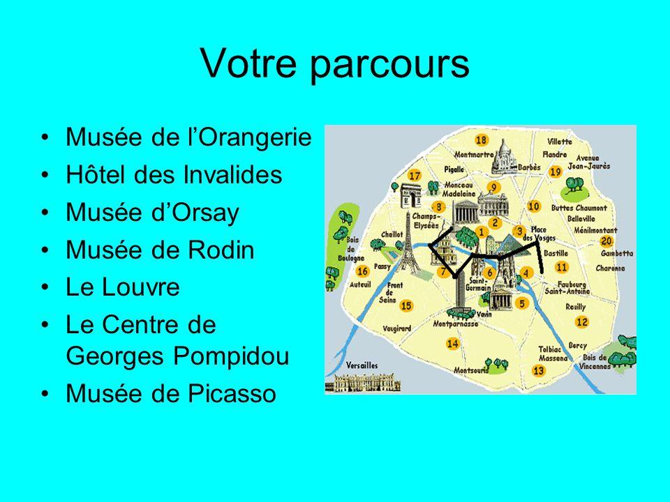 Votre parcours Musée de lOrangerie Hôtel des Invalides Musée dOrsay Musée de Rodin Le Louvre Le Centre de Georges Pompidou Musée de Picasso