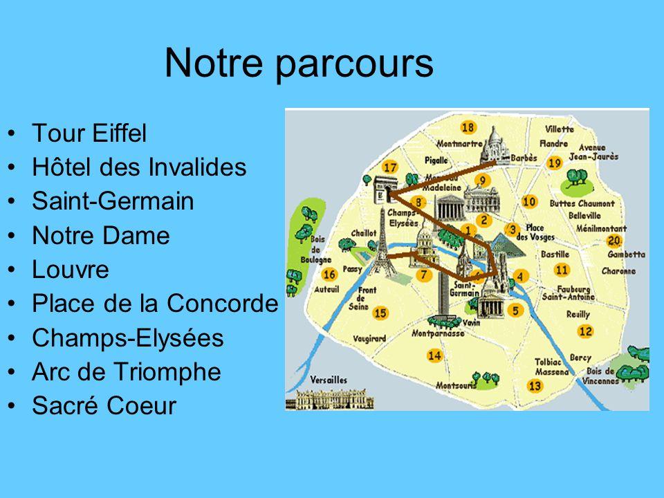 Notre parcours Tour Eiffel Hôtel des Invalides Saint-Germain Notre Dame Louvre Place de la Concorde Champs-Elysées Arc de Triomphe Sacré Coeur