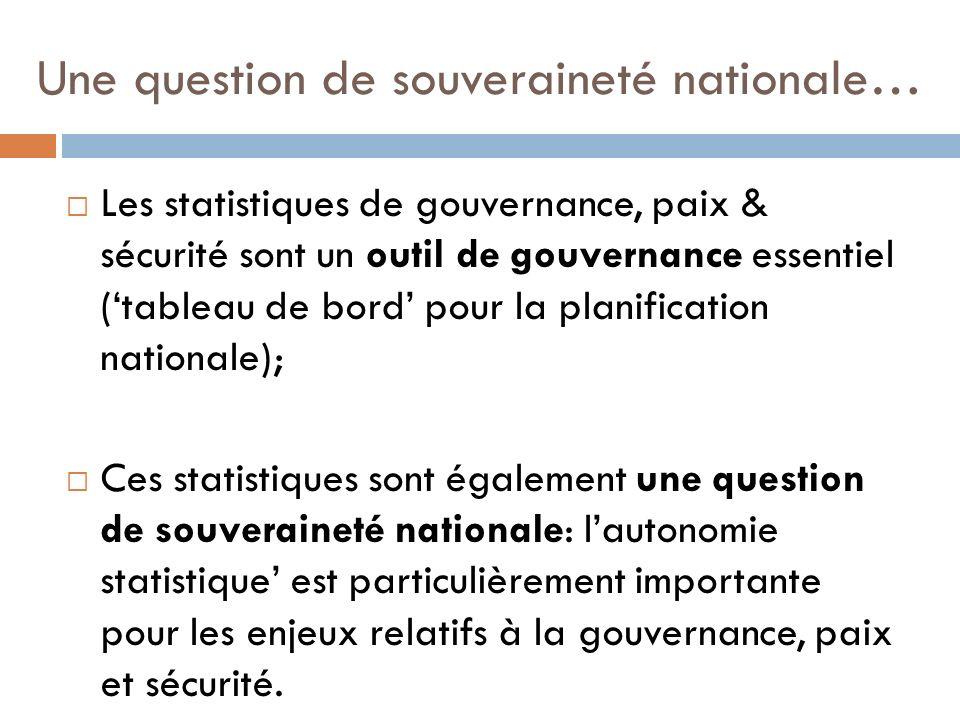 Les statistiques de gouvernance, paix & sécurité sont un outil de gouvernance essentiel (tableau de bord pour la planification nationale); Ces statist