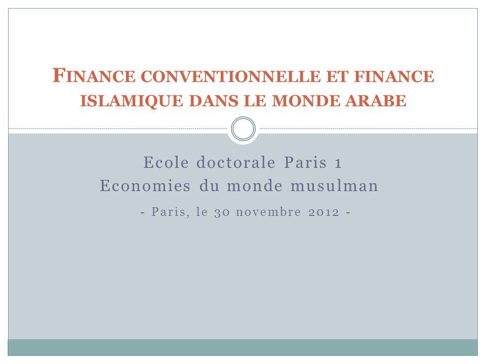 Ecole doctorale Paris 1 Economies du monde musulman - Paris, le 30 novembre 2012 - F INANCE CONVENTIONNELLE ET FINANCE ISLAMIQUE DANS LE MONDE ARABE