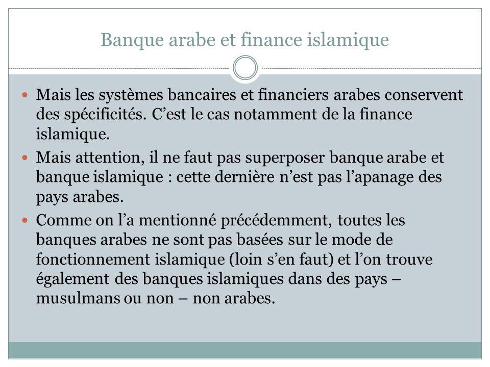 Banque arabe et finance islamique Mais les systèmes bancaires et financiers arabes conservent des spécificités.