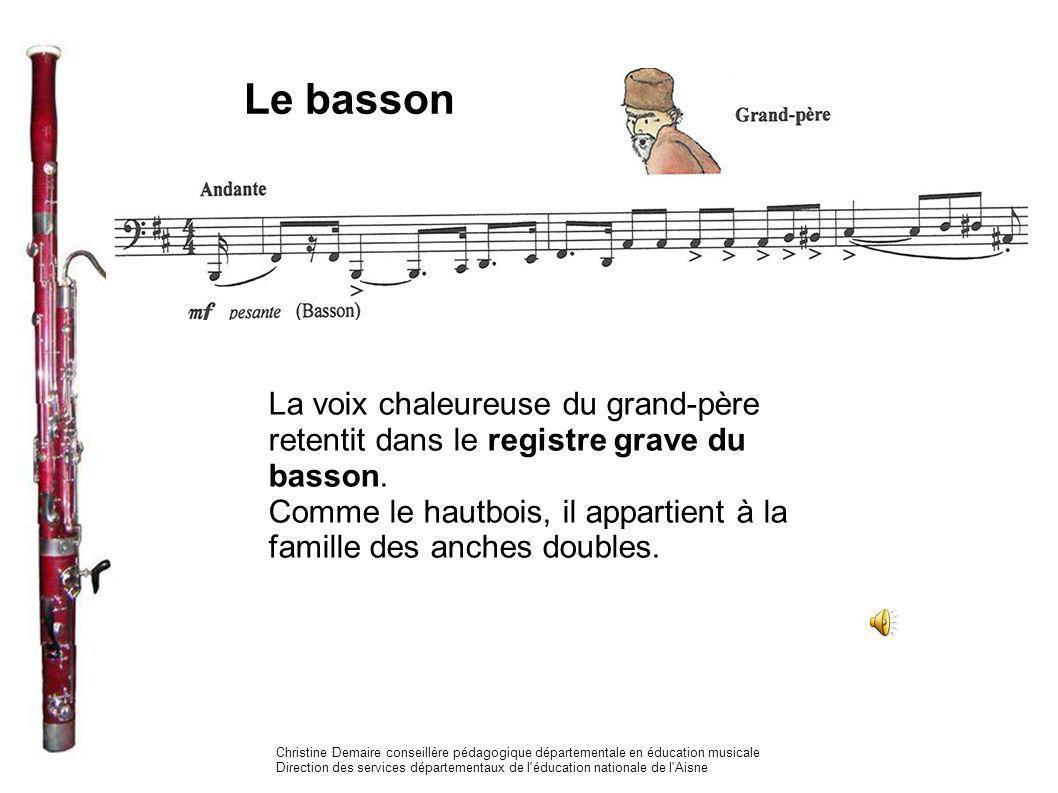 Le basson La voix chaleureuse du grand-père retentit dans le registre grave du basson. Comme le hautbois, il appartient à la famille des anches double