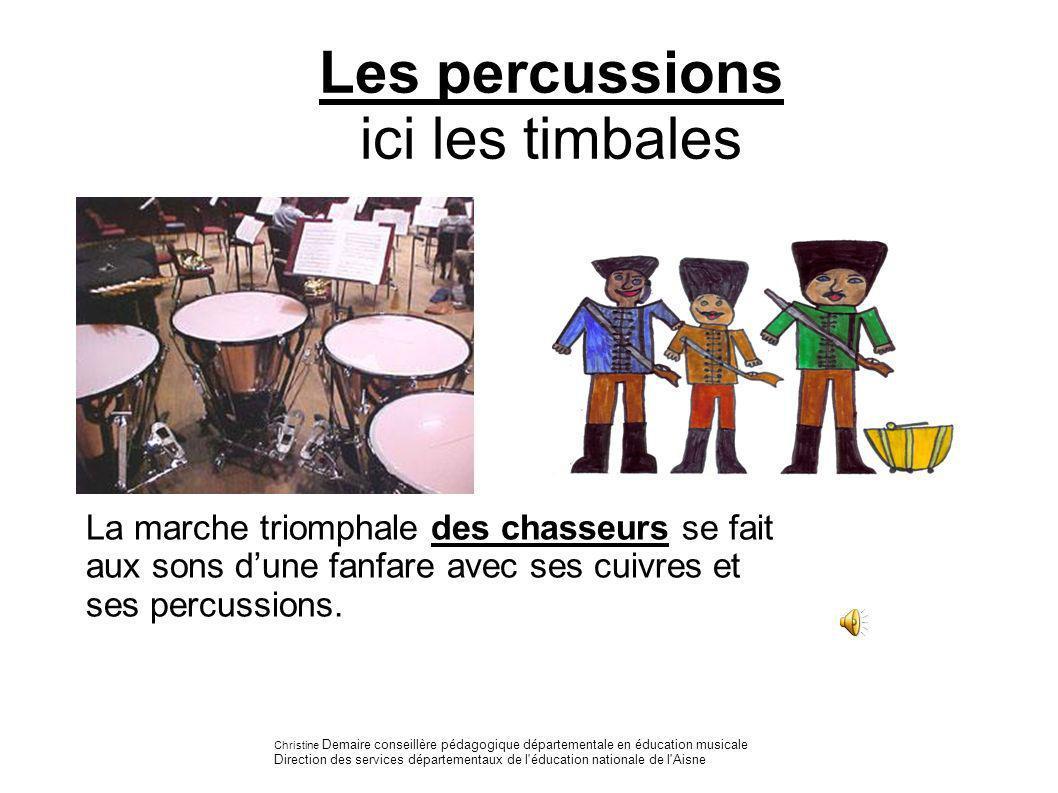 Les percussions ici les timbales La marche triomphale des chasseurs se fait aux sons dune fanfare avec ses cuivres et ses percussions. Christine Demai