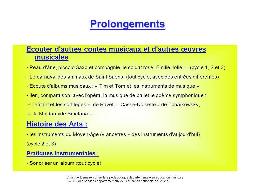 Prolongements Ecouter d'autres contes musicaux et d'autres œuvres musicales - Peau d'âne, piccolo Saxo et compagnie, le soldat rose, Emilie Jolie … (c