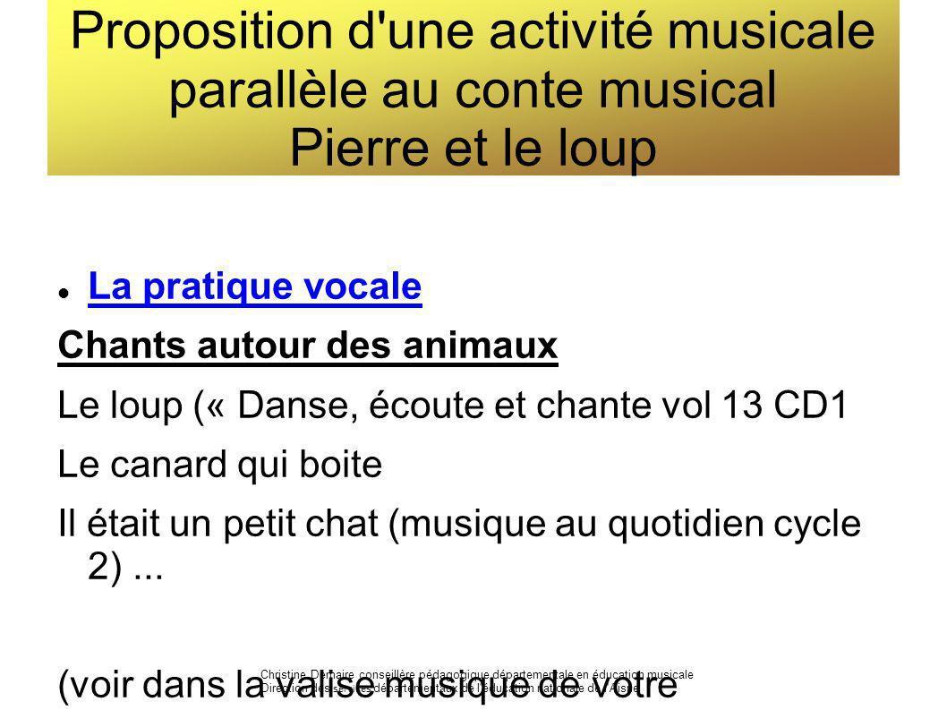Proposition d'une activité musicale parallèle au conte musical Pierre et le loup La pratique vocale Chants autour des animaux Le loup (« Danse, écoute