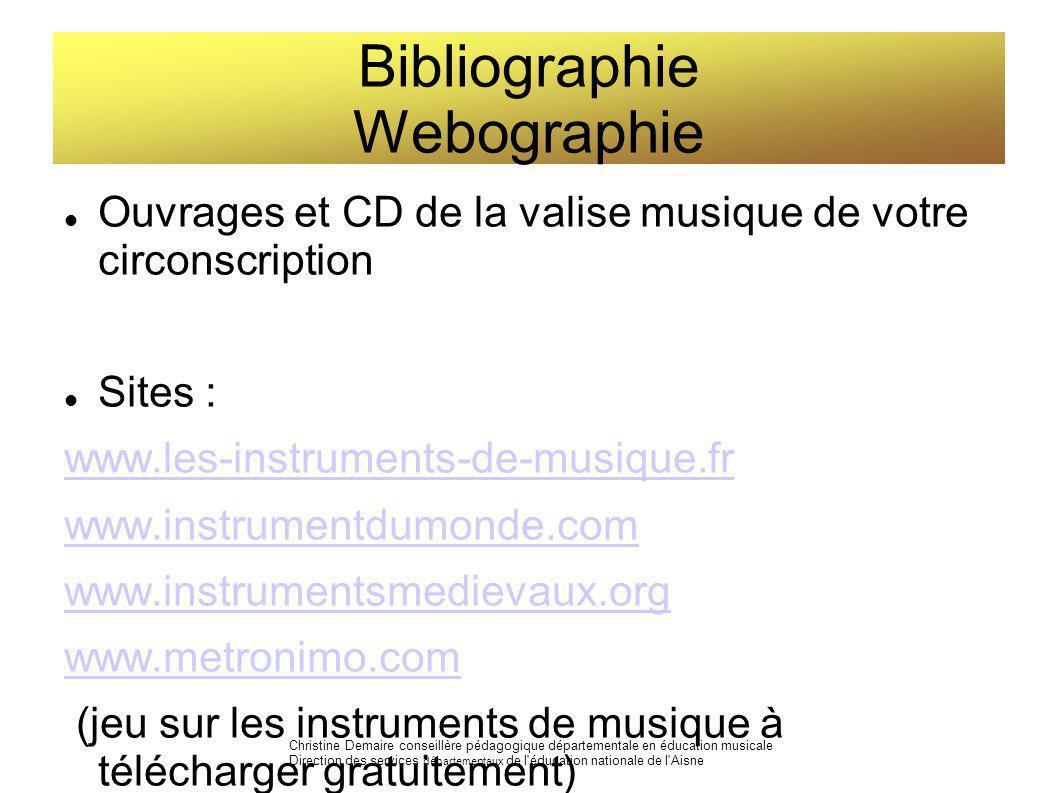 Bibliographie Webographie Ouvrages et CD de la valise musique de votre circonscription Sites : www.les-instruments-de-musique.fr www.instrumentdumonde